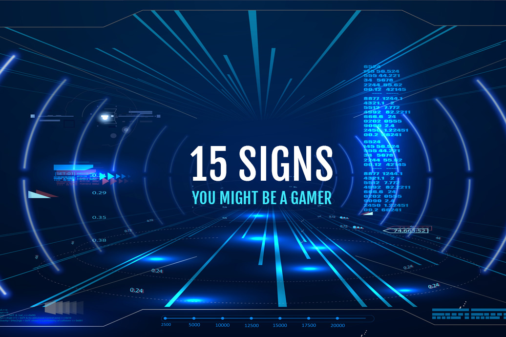 15 Signs You Might Be A Gamer
